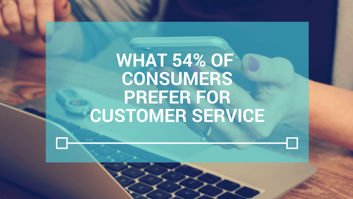 What 54% of Customers Prefer For Customer Service