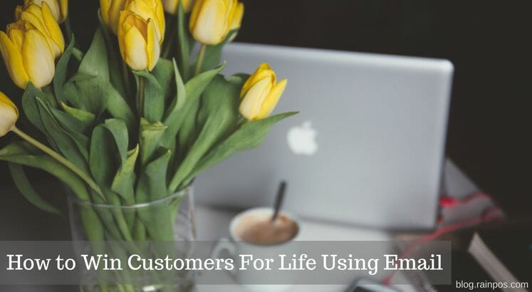 How to Win Customers For Life Using Email