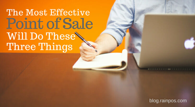 The Most Effective Point of Sale Will Do These Three Things
