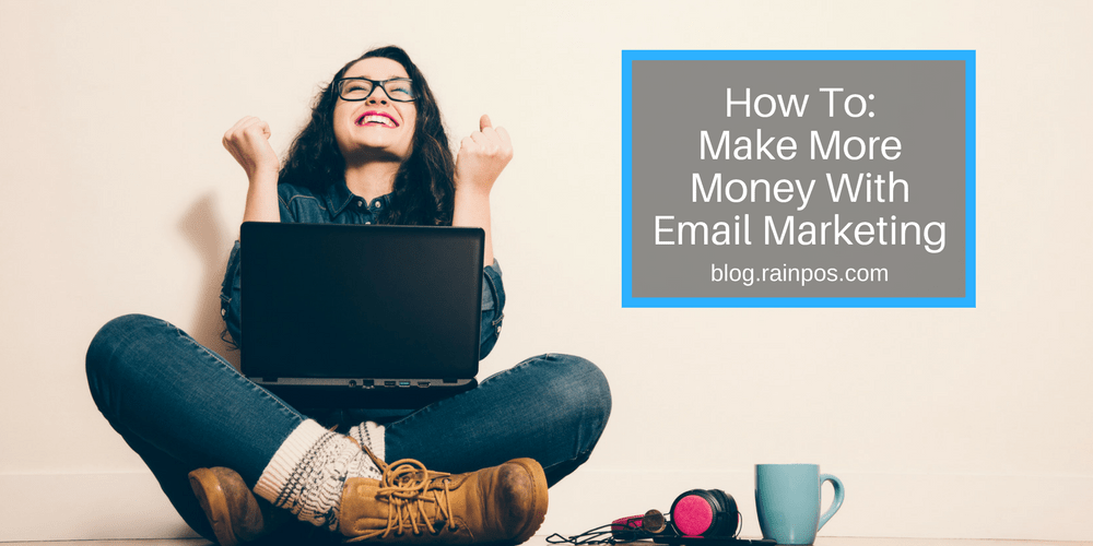 How To: Make More Money With Email Marketing