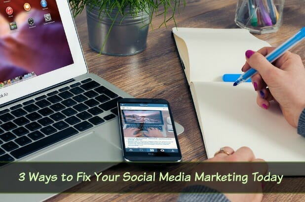 3 Social Media Marketing Fixes You Need to Make Right Now