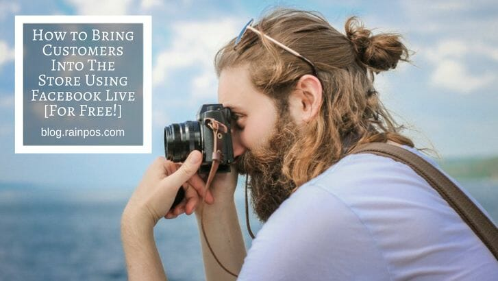 How to Bring Customers Into The Store Using Facebook Live [For Free!]