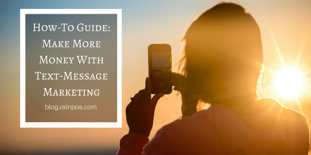 How-to Guide: Make More Money With Text-Message Marketing