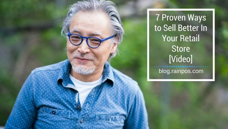 7 Proven Ways to Sell Better In Your Retail Store [Video]