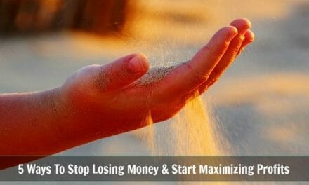 5 Ways to Stop Losing Money & Start Maximizing Your Profits