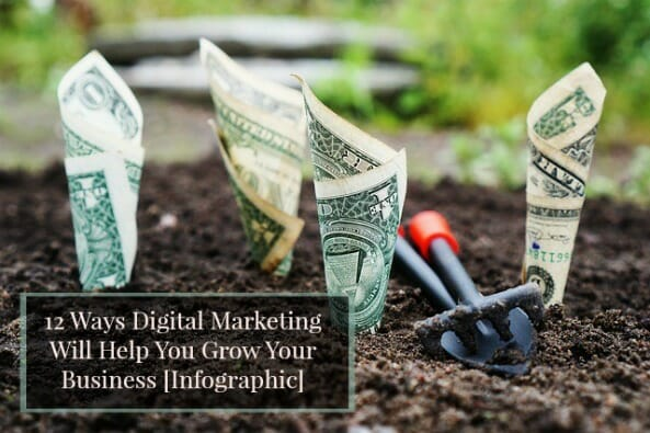 12 Ways Digital Marketing Will Help You Grow Your Business [Infographic]