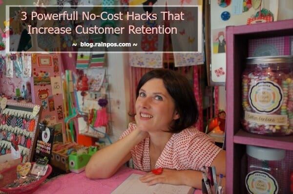 3 Powerful No-Cost Hacks That Increase Customer Retention