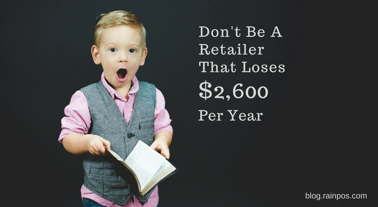 Don't Be A Retailer That Loses $2,600 Per Year