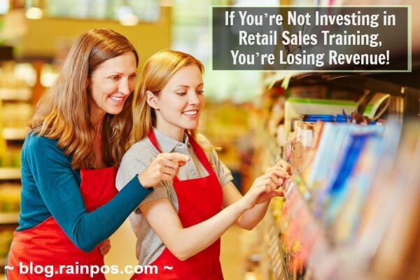 If You're Not Investing in Retail Sales Training, You're Losing Revenue!