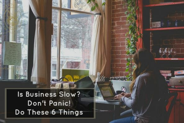 Business Slow? Don't Panic! Do These 6 Things