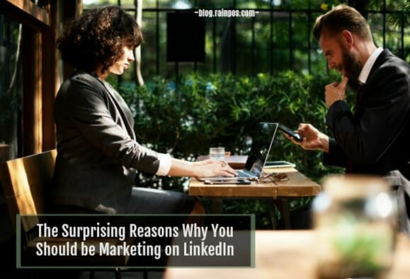 The Surprising Reasons Why You Should be Marketing on LinkedIn [Infographic]