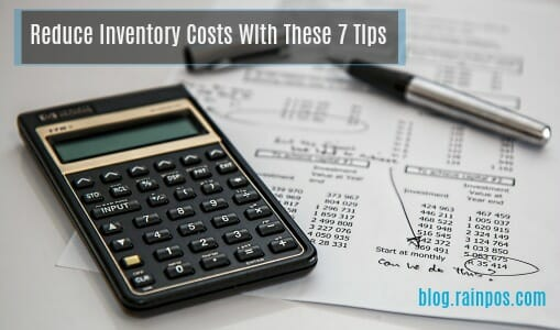 Reduce Inventory Costs With These 7 Tips
