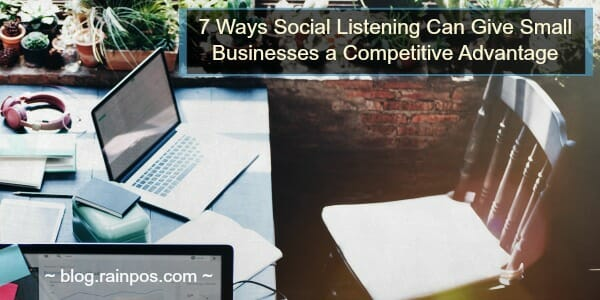 7 Ways Social Listening Can Give Small Businesses a Competitive Advantage
