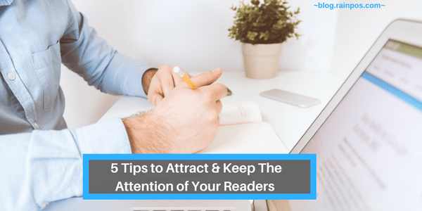 5 Tips to Attract & Keep The Attention Of Your Readers