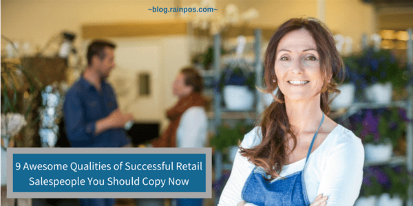 9 Awesome Qualities of Successful Retail Salespeople You Should Copy Now