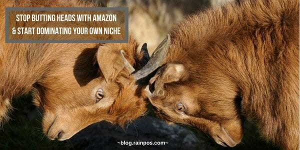 Stop Butting Heads With Amazon & Start Dominating Your Own Niche