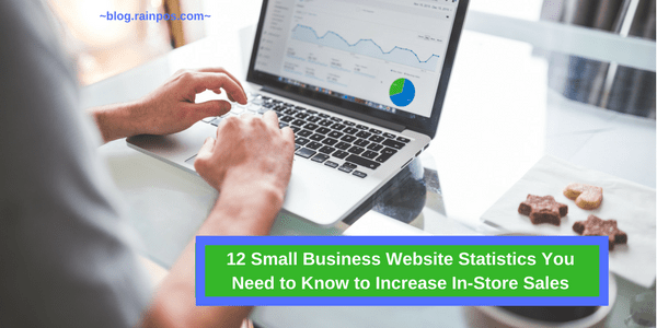 12 Small Business Website Statistics You Need to Know to Increase In-Store Sales