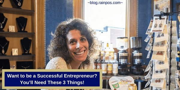 Want to be a Successful Entrepreneur? You'll Need These 3 Things!