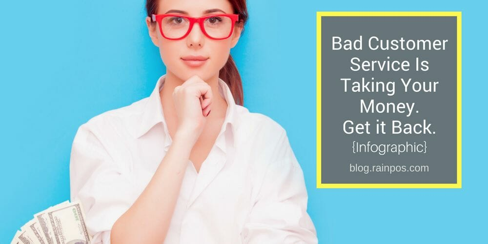 Bad Customer Service Is Taking Your Money. Get it Back. {Infographic}
