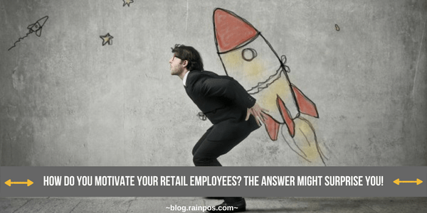 How Do You Motivate Your Retail Employees? The Answer Might Surprise You!