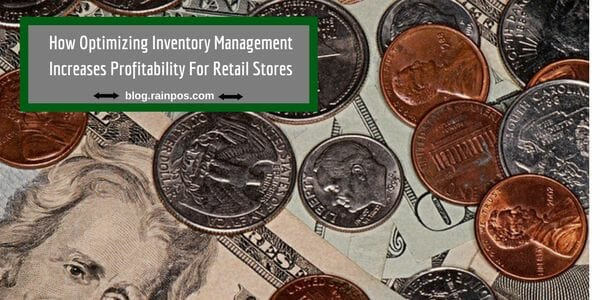 How Optimizing Inventory Management Increases Profitability For Retail Stores