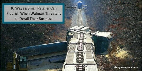 10 Ways a Small Retailer Can Flourish When Walmart Threatens to Derail Their Business