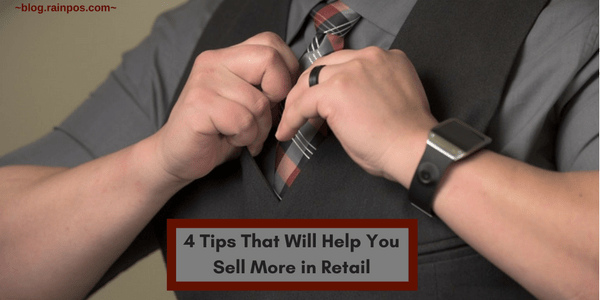 4 Tips That Will Help You Sell More in Retail