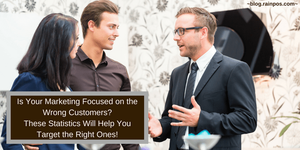 Is Your Marketing Focused on the Wrong Customers? These Statistics Will Help You Target the Right Ones!