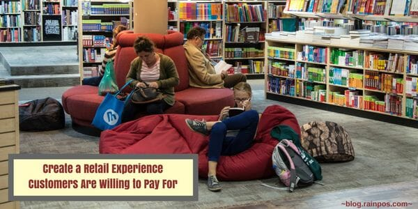 Create a Retail Experience Customers Are Willing to Pay For