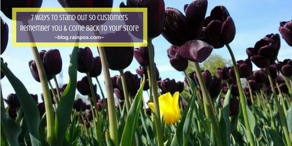 7 Ways to Stand Out So Customers Remember You & Come Back to Your Store