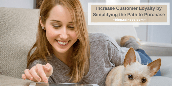 Increase Customer Loyalty by Simplifying the Path to Purchase