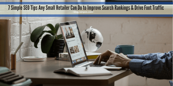 7 Simple SEO Tips Any Small Retailer Can Do to Improve Search Rankings & Drive Foot Traffic