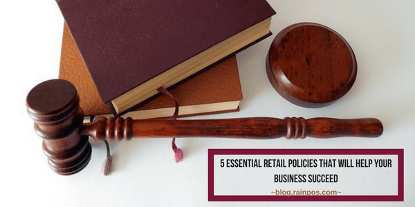 5 Essential Retail Policies That Will Help Your Business Succeed