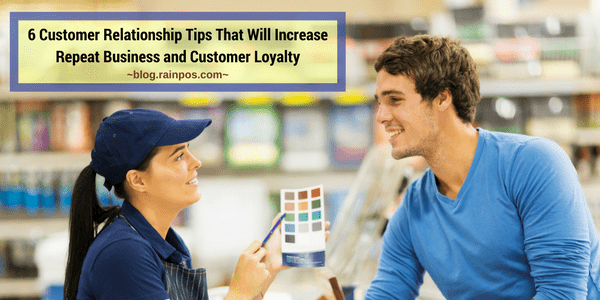 6 Customer Relationship Tips That Will Increase Repeat Business and Customer Loyalty