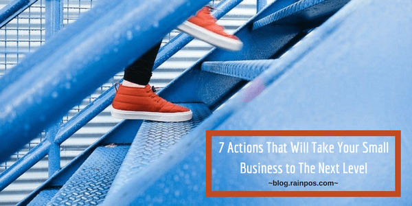 7 Actions That Will Take Your Small Business to The Next Level