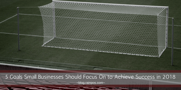5 Goals Small Businesses Should Focus On to Achieve Success in 2018