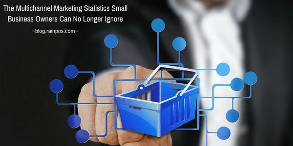 The Multichannel Marketing Statistics Small Business Owners Can No Longer Ignore
