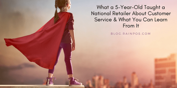 What a 5-Year-Old Taught a National Retailer About Customer Service & What You Can Learn From It