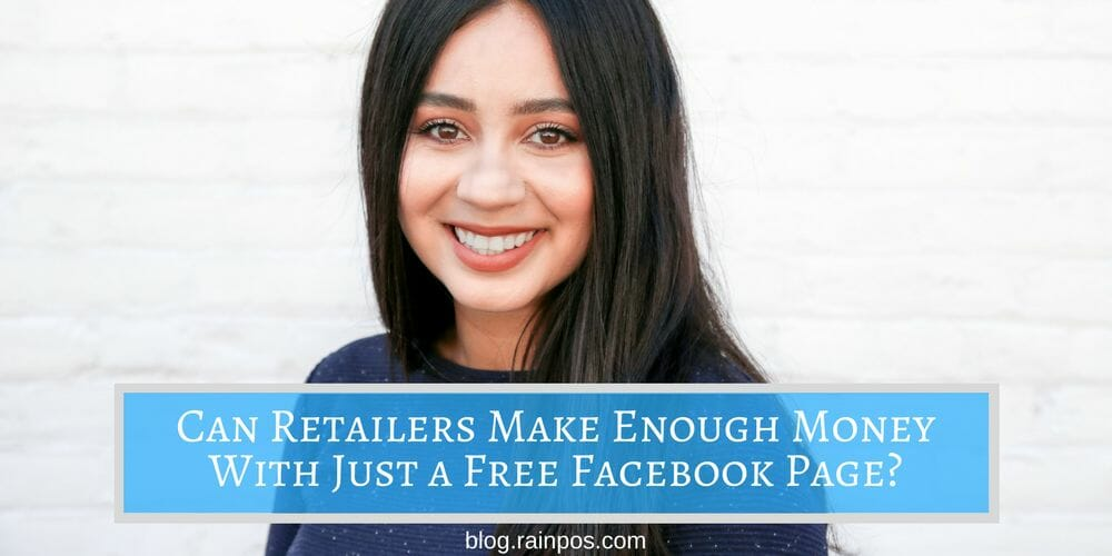 Can Retailers Make Enough Money With Just a Free Facebook Page?