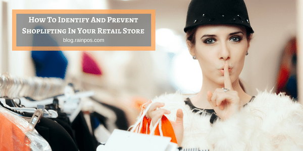 How To Identify And Prevent Shoplifting In Your Retail Store