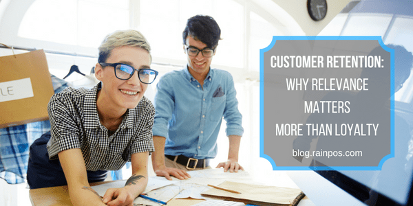Customer Retention: Why Relevance Matters More Than Loyalty