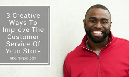 3 Creative Ways To Improve The Customer Service Of Your Store