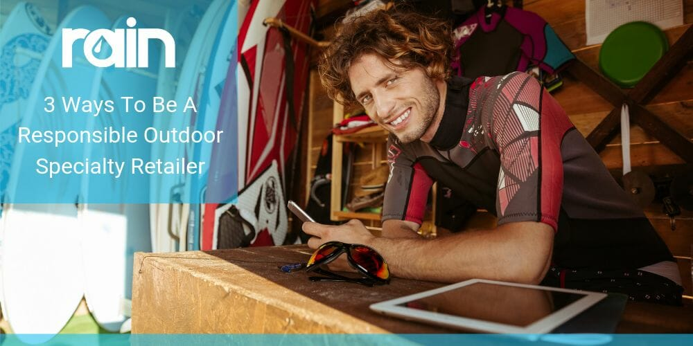 3 Ways To Be A Responsible Outdoor Specialty Retailer