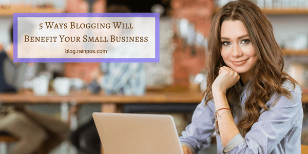 5 Ways Blogging Will Benefit Your Small Business