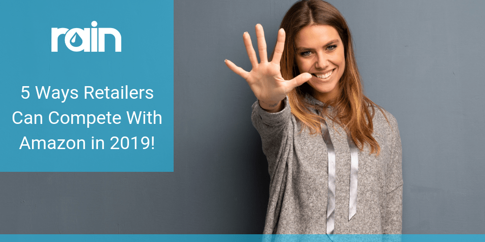 5 ways retailers can compete with Amazon in 2019!