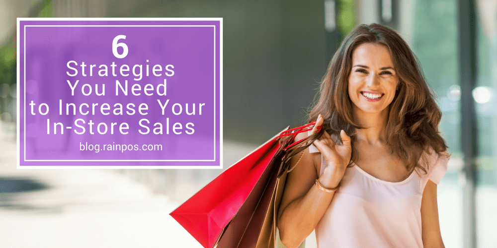 6 Strategies You Need to Increase Your In-Store Sales