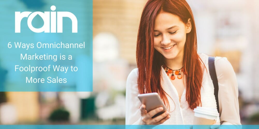 6 Ways Omnichannel Marketing Is a Foolproof Way To More Sales