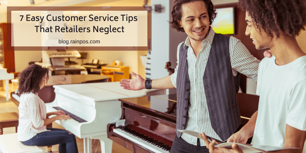 7 Easy Customer Service Tips That Retailers Neglect