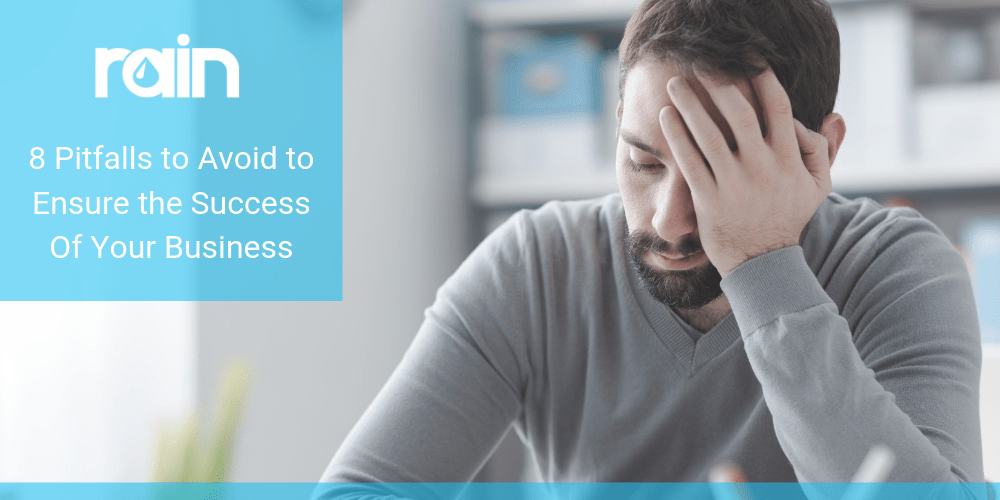 8 Pitfalls To Avoid To Ensure The Success Of Your Business