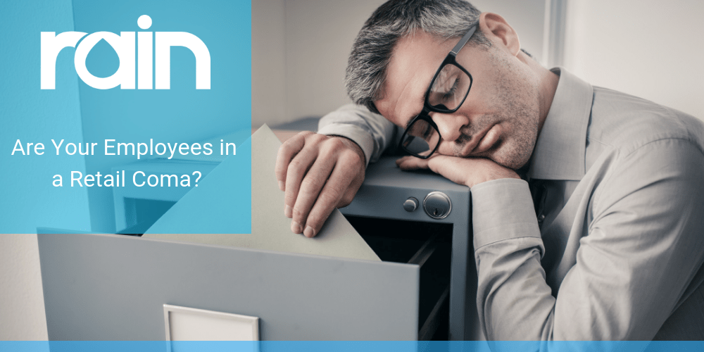 Are Your Employees in a Retail Coma?